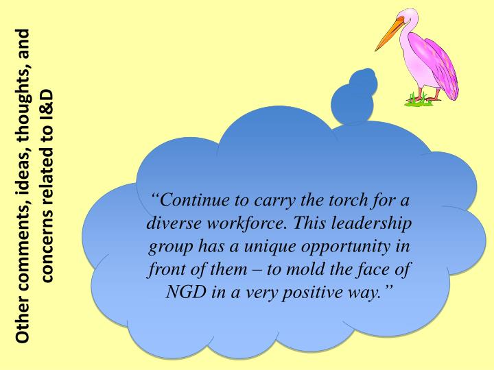 """Continue to carry the torch for a diverse workforce. This leadership group has a unique opportunity in front of them – to mold the face of NGD in a very positive way."""