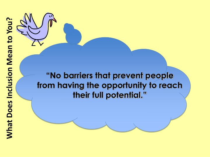 """No barriers that prevent people from having the opportunity to reach their full potential."""
