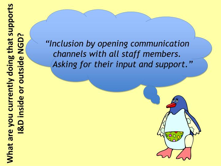 """Inclusion by opening communication channels with all staff members.  	Asking for their input and support."""