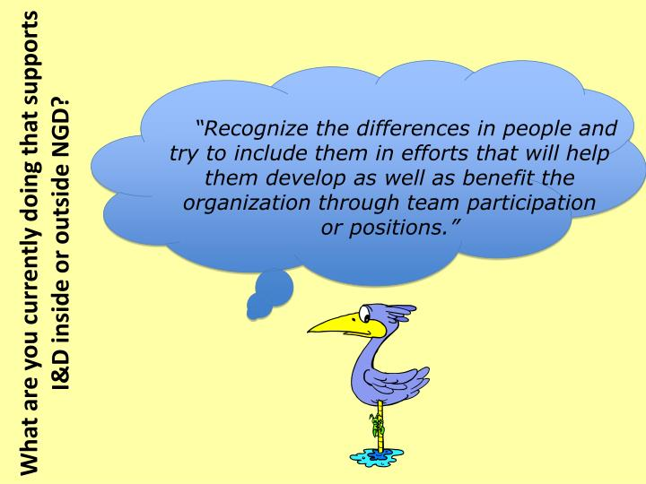 """Recognize the differences in people and try to include them in efforts that will help them develop as well as benefit the organization through team participation"