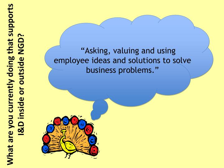 """Asking, valuing and using employee ideas and solutions to solve business problems."""