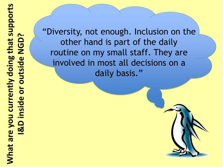 """Diversity, not enough. Inclusion on the other hand is part of the daily"