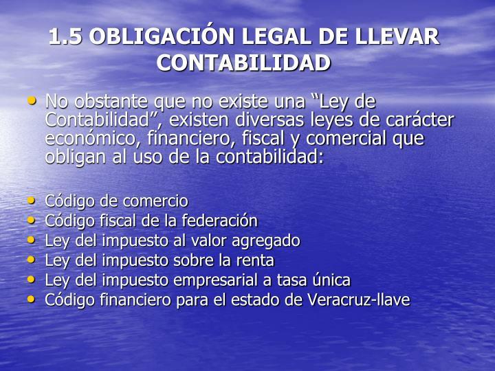1.5 OBLIGACIÓN LEGAL DE LLEVAR CONTABILIDAD