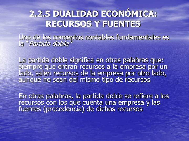 2.2.5 DUALIDAD ECONÓMICA: RECURSOS Y FUENTES