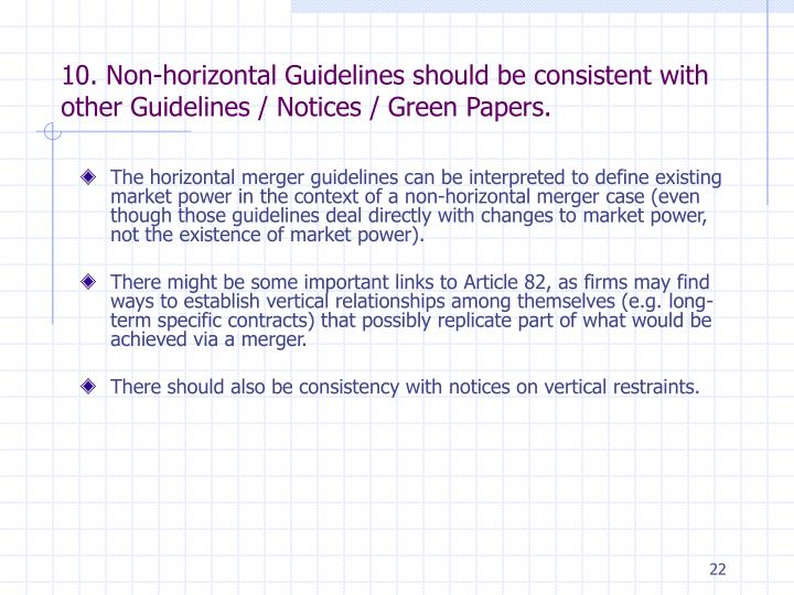 10. Non-horizontal Guidelines should be consistent with other Guidelines / Notices / Green Papers.