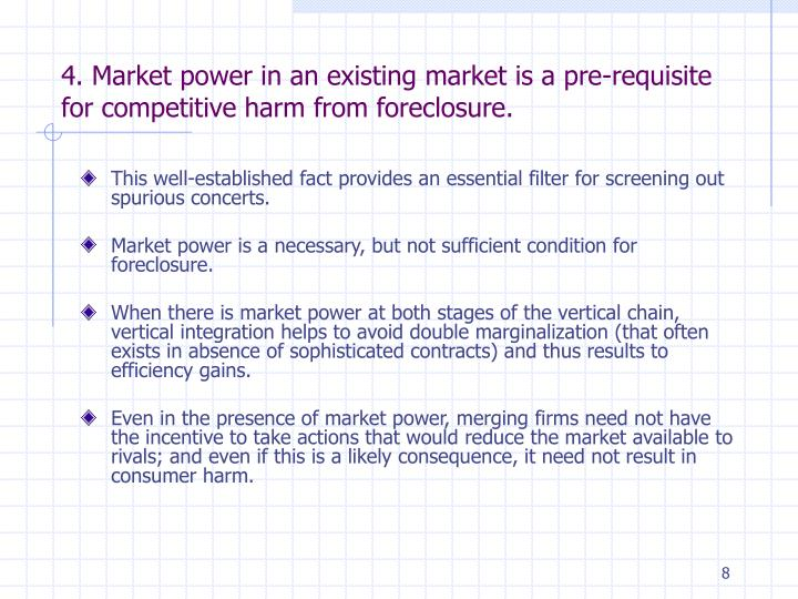 4. Market power in an existing market is a pre-requisite for competitive harm from foreclosure.