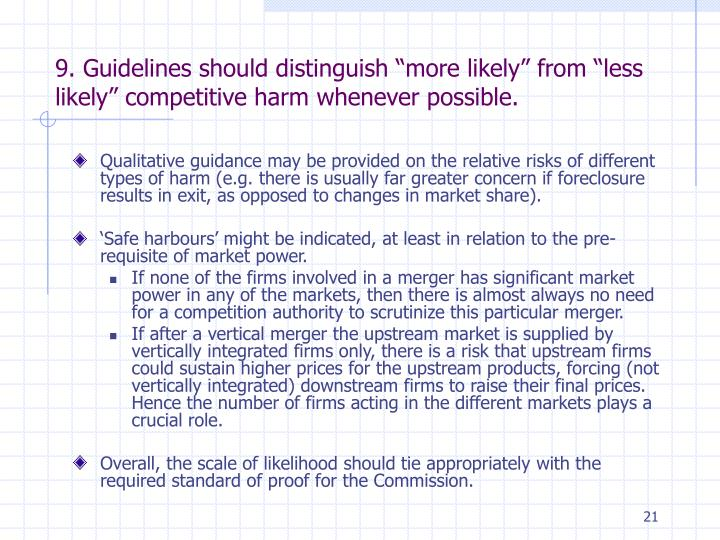 "9. Guidelines should distinguish ""more likely"" from ""less likely"" competitive harm whenever possible."