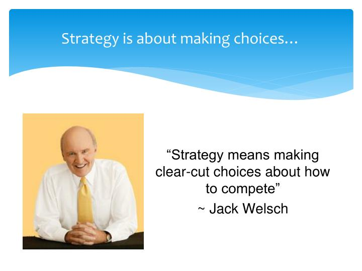 Strategy is about making choices…