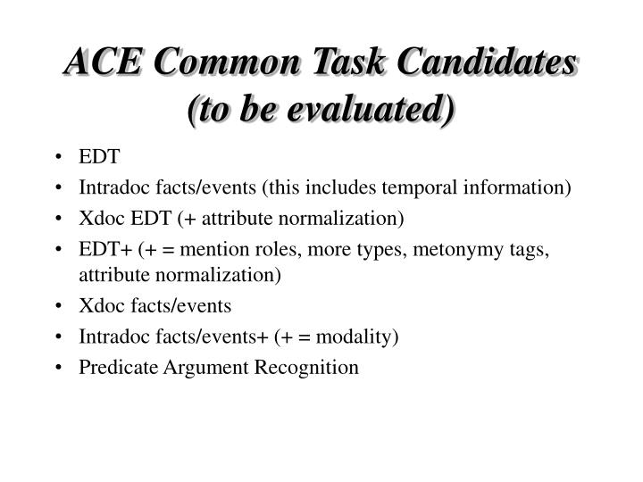 ACE Common Task Candidates (to be evaluated)
