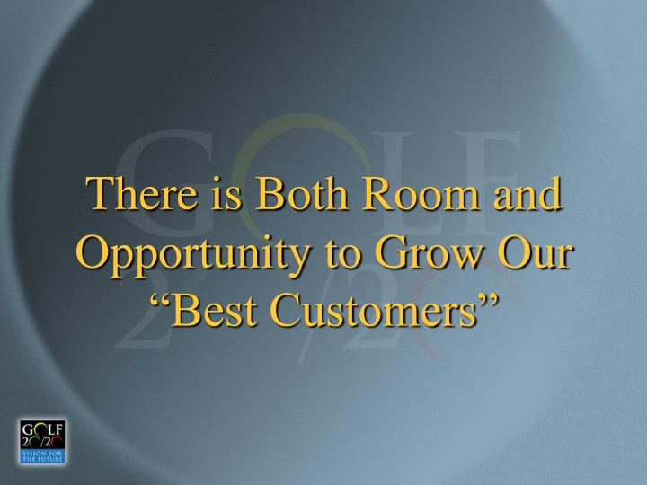 """There is Both Room and Opportunity to Grow Our """"Best Customers"""""""