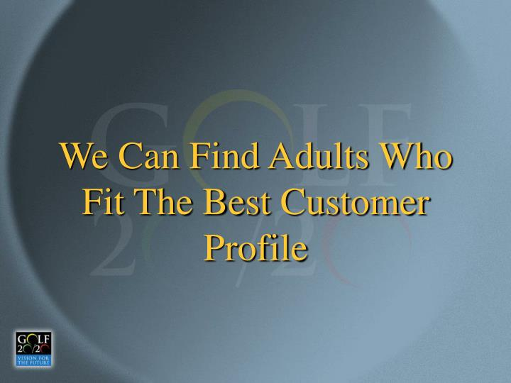 We Can Find Adults Who Fit The Best Customer Profile