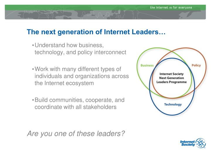 The next generation of Internet Leaders…