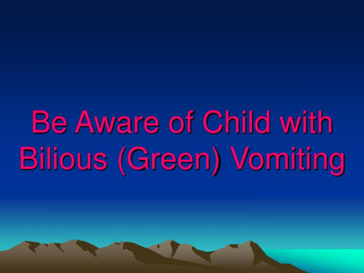 Be Aware of Child with Bilious (Green) Vomiting