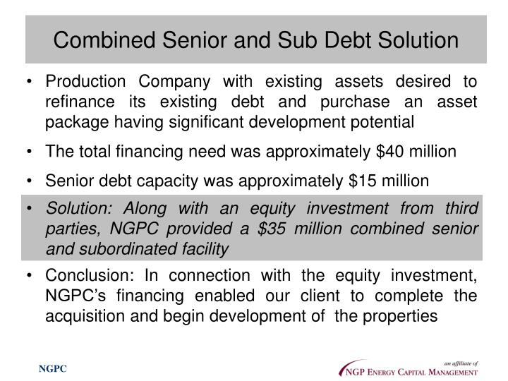 Combined Senior and Sub Debt Solution