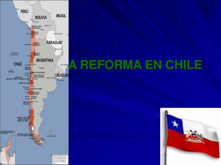 LA REFORMA EN CHILE