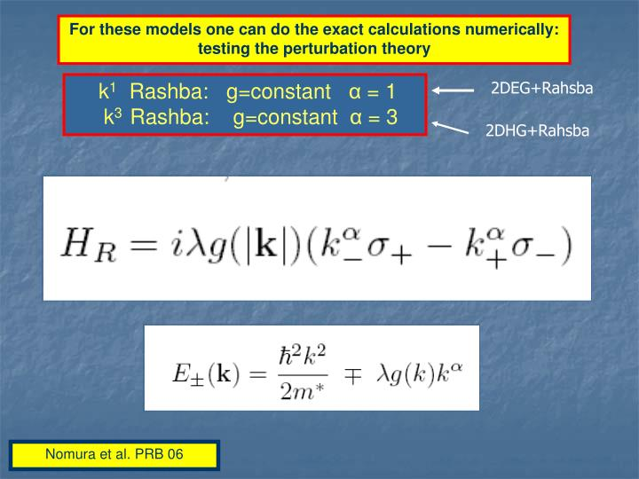 For these models one can do the exact calculations numerically: testing the perturbation theory