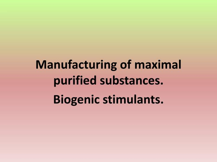 Manufacturing of maximal purified substances.