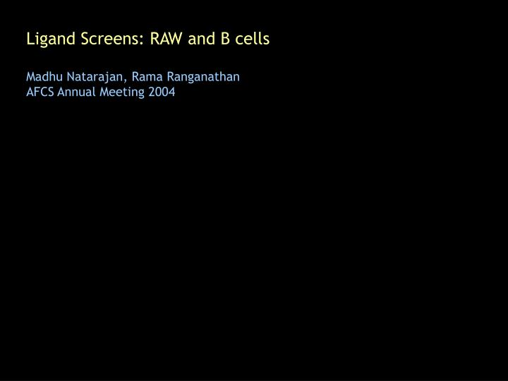 Ligand Screens: RAW and B cells