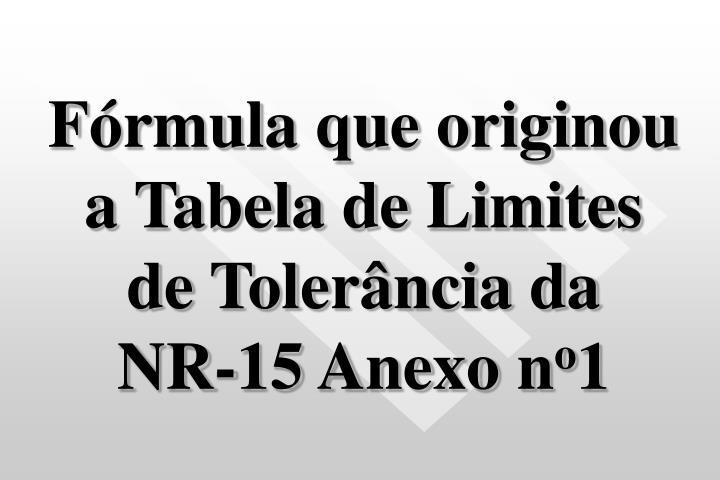 Fórmula que originou a Tabela de Limites de Tolerância da      NR-15 Anexo n