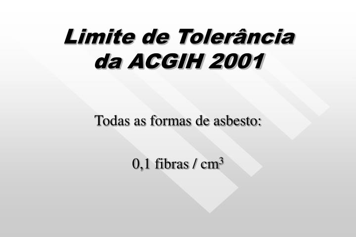 Limite de Tolerância      da ACGIH 2001