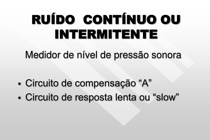 RUÍDO  CONTÍNUO OU INTERMITENTE