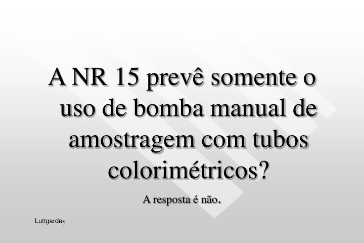 A NR 15 prevê somente o uso de bomba manual de amostragem com tubos colorimétricos?