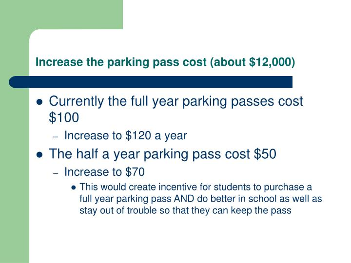 Increase the parking pass cost (about $12,000)