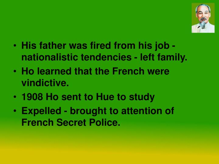 His father was fired from his job - nationalistic tendencies - left family.