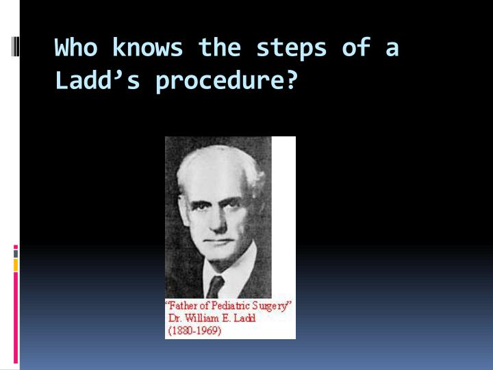 Who knows the steps of a Ladd's procedure?