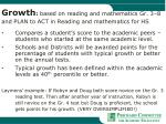 growth based on reading and mathematics gr 3 8 and plan to act in reading and mathematics for hs