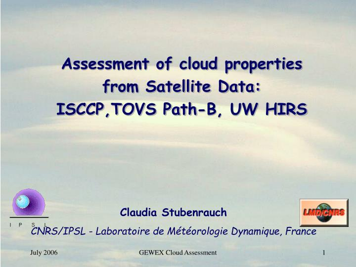 assessment of cloud properties from satellite data isccp tovs path b uw hirs