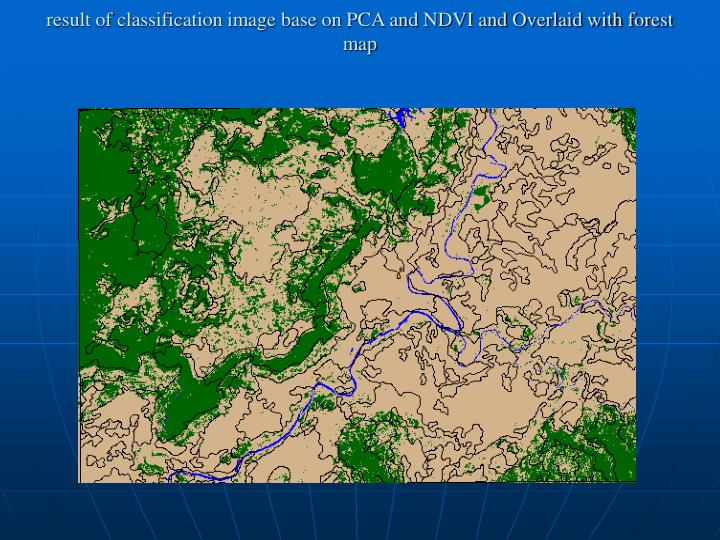 result of classification image base on PCA and NDVI and Overlaid with forest map