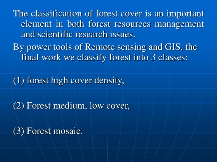 The classification of forest cover is an important element in both forest resources management and scientific research issues.