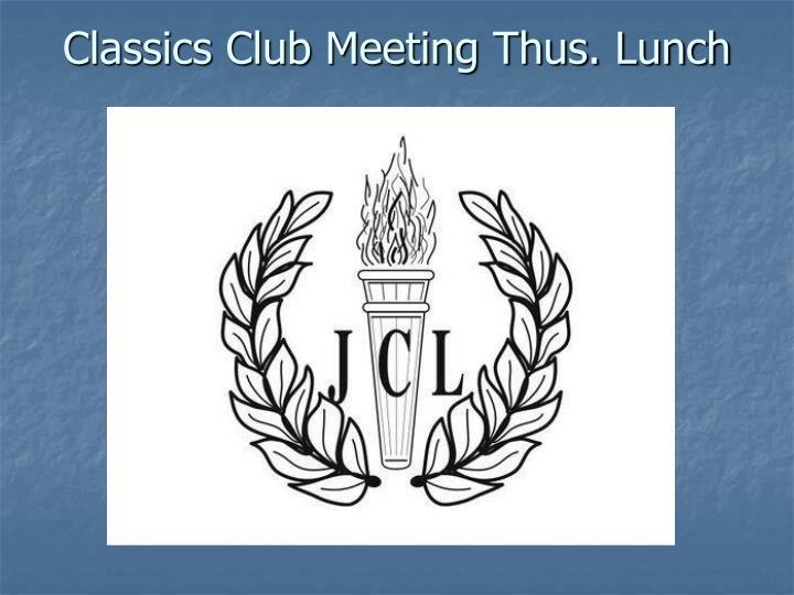 Classics Club Meeting Thus. Lunch