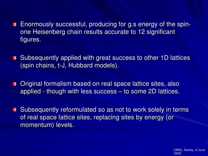 Enormously successful, producing for g.s energy of the spin-one Heisenberg chain results accurate to...