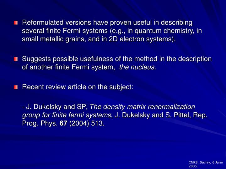 Reformulated versions have proven useful in describing several finite Fermi systems (e.g., in quantum chemistry, in small metallic grains, and in 2D electron systems).