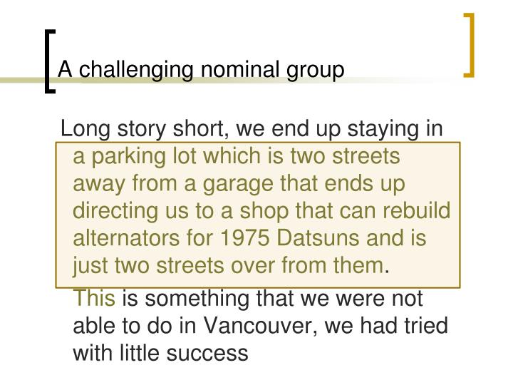 A challenging nominal group