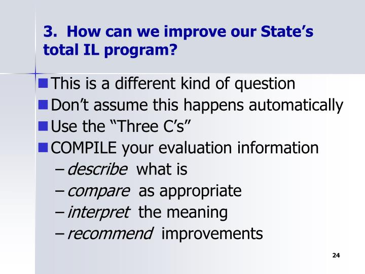 3.  How can we improve our State's total IL program?