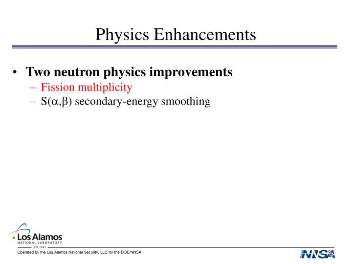 Physics Enhancements