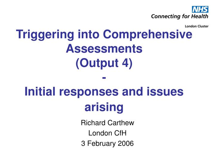 Triggering into comprehensive assessments output 4 initial responses and issues arising