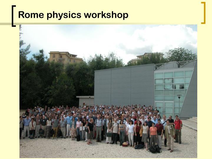 Rome physics workshop