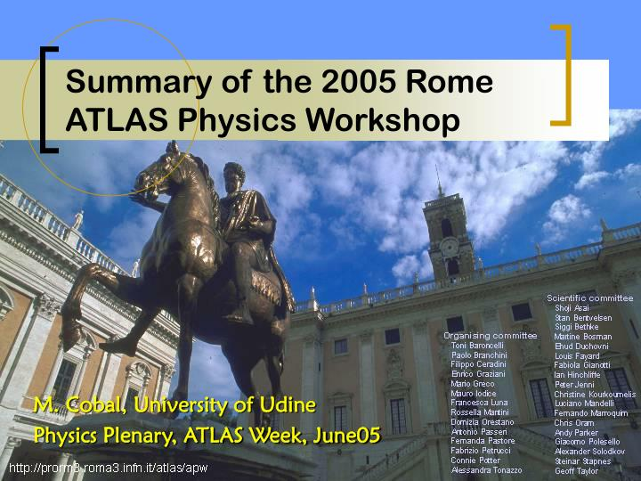 Summary of the 2005 rome atlas physics workshop