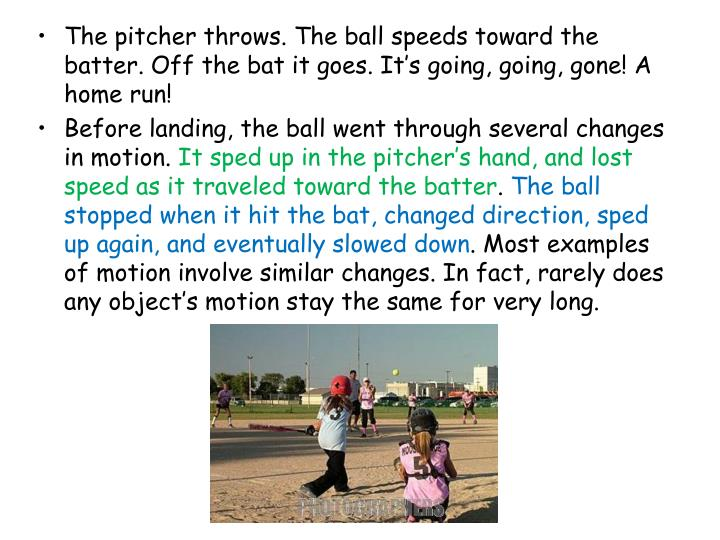 The pitcher throws. The ball speeds toward the batter. Off the bat it goes. It's going, going, gone! A home run!