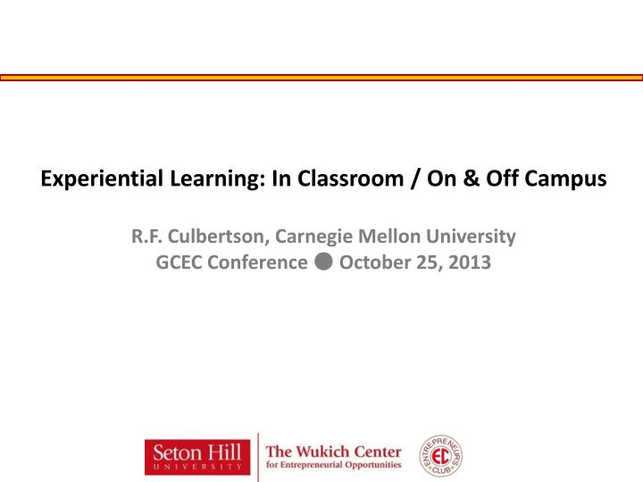 Experiential Learning: In Classroom / On & Off Campus