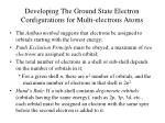 developing the ground state electron configurations for multi electrons atoms