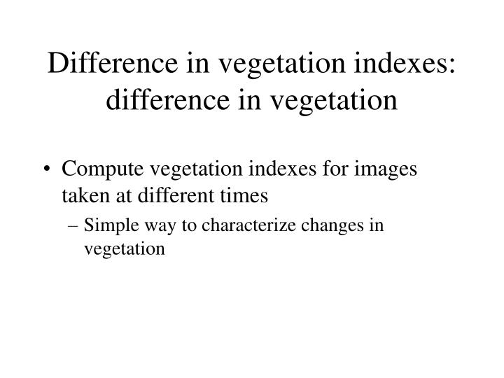 Difference in vegetation indexes: