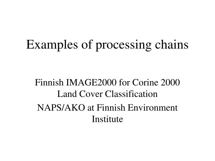 Examples of processing chains