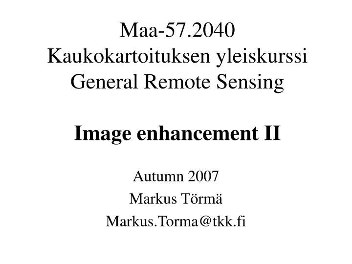 maa 57 2040 kaukokartoituksen yleiskurssi general remote sensing image enhancement ii