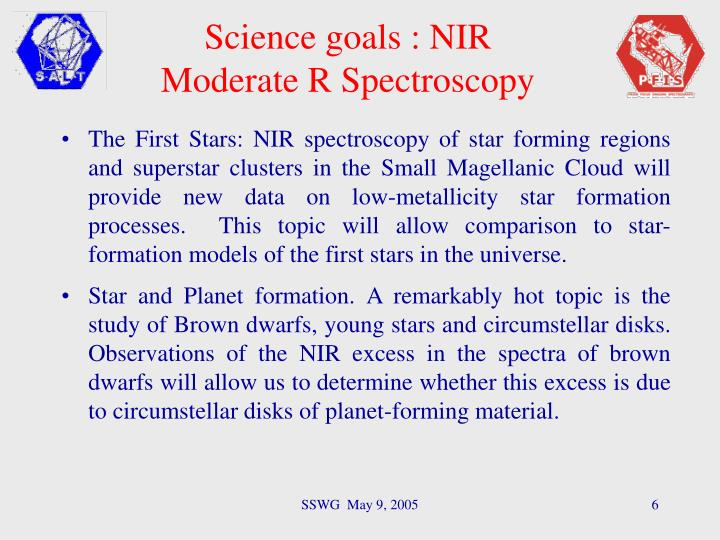 The First Stars: NIR spectroscopy of star forming regions and superstar clusters in the Small Magellanic Cloud will provide new data on low-metallicity star formation processes.  This topic will allow comparison to star-formation models of the first stars in the universe.