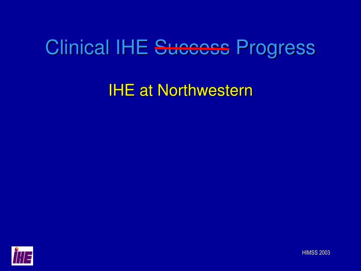 Clinical IHE Success Progress